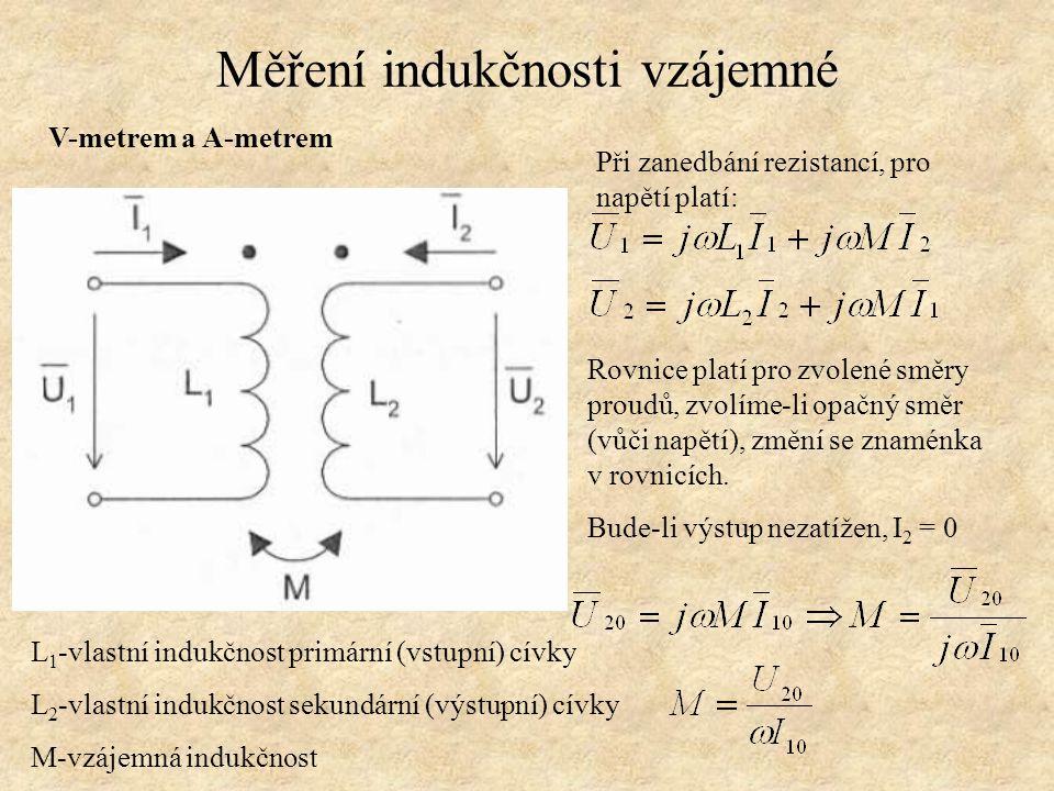 Měření indukčnosti vzájemné V-metrem a A-metrem p Rovnice platí pro zvolené směry proudů, zvolíme-li opačný směr (vůči napětí), změní se znaménka v ro