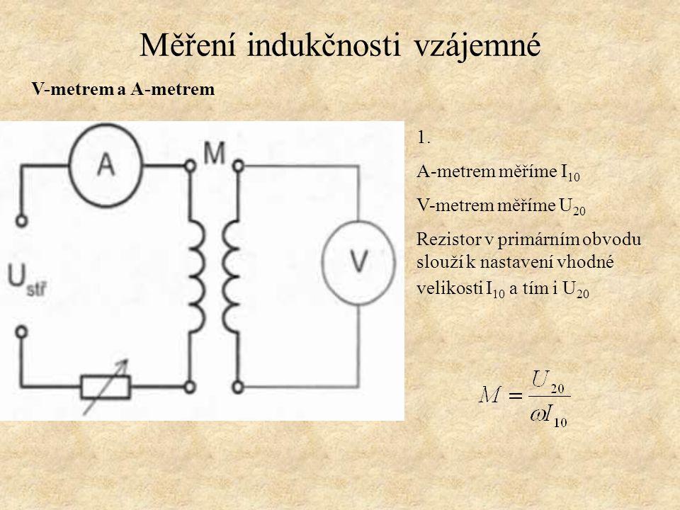 Měření indukčnosti vzájemné V-metrem a A-metrem 1. A-metrem měříme I 10 V-metrem měříme U 20 Rezistor v primárním obvodu slouží k nastavení vhodné vel