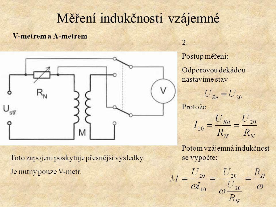 Měření indukčnosti vzájemné V-metrem a A-metrem p 2. Postup měření: Odporovou dekádou nastavíme stav Protože Potom vzájemná indukčnost se vypočte: Tot