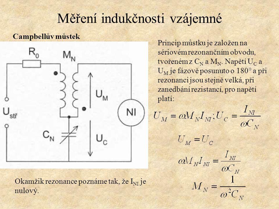 Měření indukčnosti vzájemné Campbellův můstek Princip můstku je založen na sériovém rezonančním obvodu, tvořeném z C N a M N. Napětí U C a U M je fázo