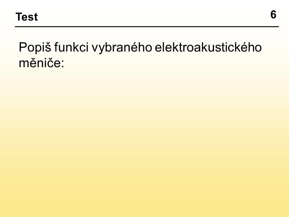 6 Test Popiš funkci vybraného elektroakustického měniče: