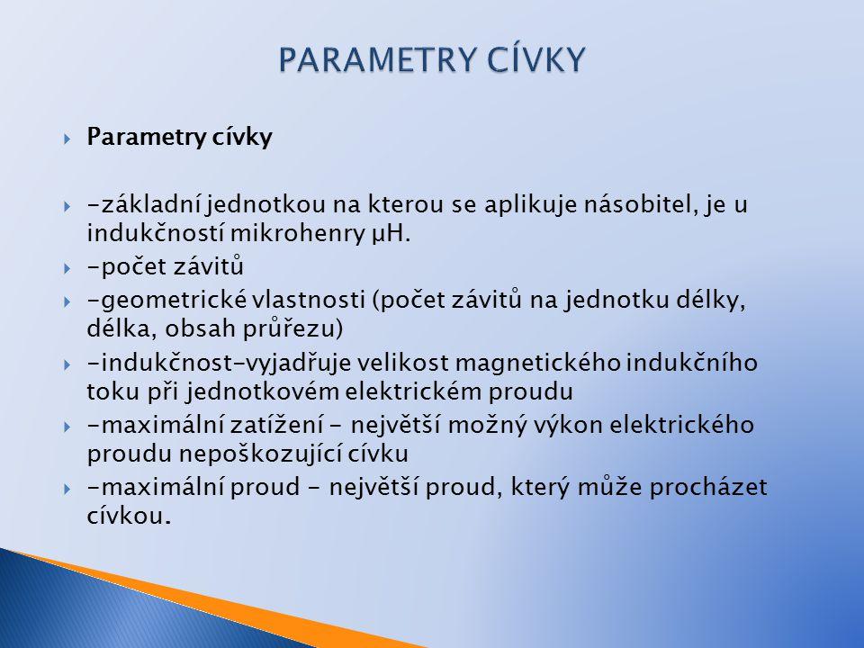  Parametry cívky  -základní jednotkou na kterou se aplikuje násobitel, je u indukčností mikrohenry μH.  -počet závitů  -geometrické vlastnosti (po