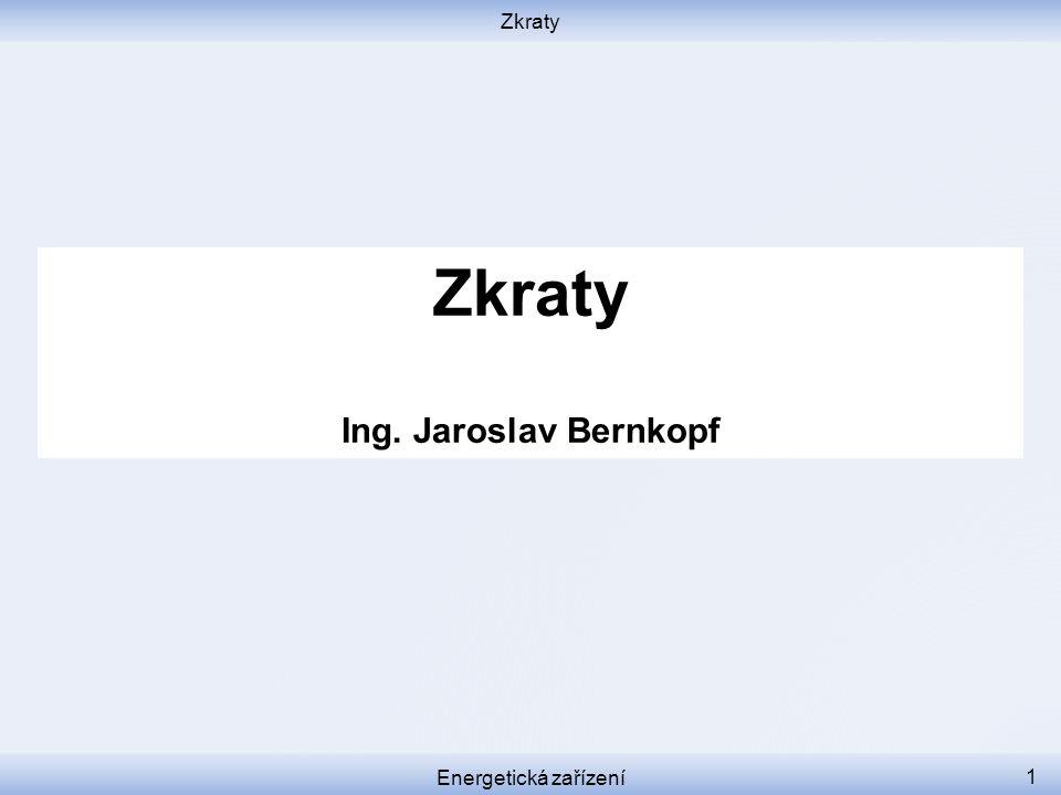 Zkraty Ing. Jaroslav Bernkopf Energetická zařízení 1