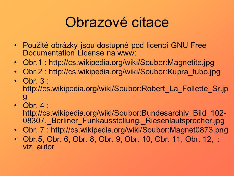 Obrazové citace Použité obrázky jsou dostupné pod licencí GNU Free Documentation License na www: Obr.1 : http://cs.wikipedia.org/wiki/Soubor:Magnetite