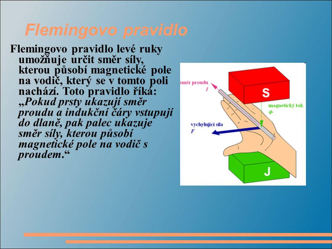 Flemingovo pravidlo Flemingovo pravidlo levé ruky umožňuje určit směr síly, kterou působí magnetické pole na vodič, který se v tomto poli nachází.