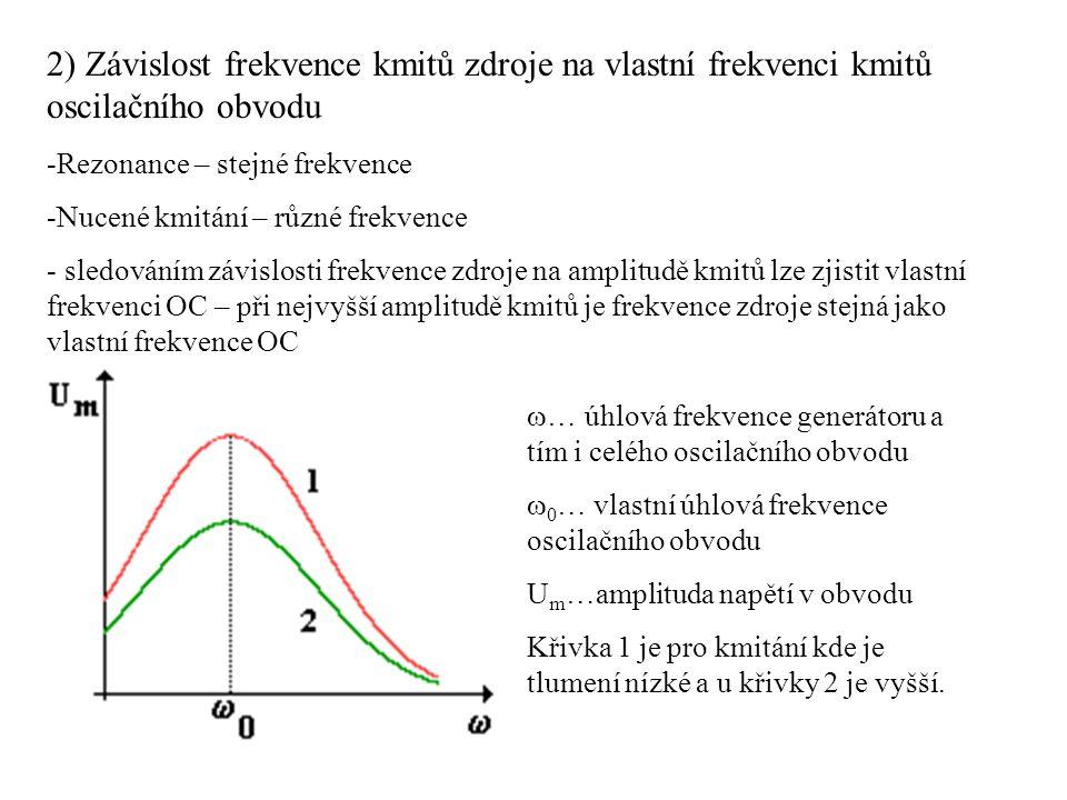2) Závislost frekvence kmitů zdroje na vlastní frekvenci kmitů oscilačního obvodu -Rezonance – stejné frekvence -Nucené kmitání – různé frekvence - sl