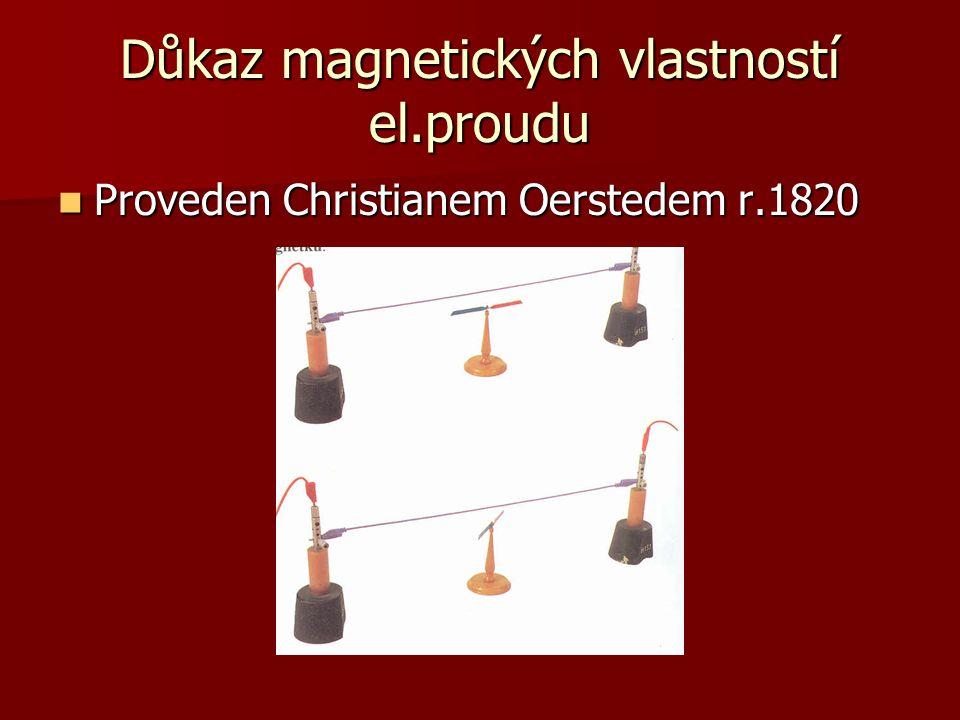 Důkaz magnetických vlastností el.proudu Proveden Christianem Oerstedem r.1820 Proveden Christianem Oerstedem r.1820
