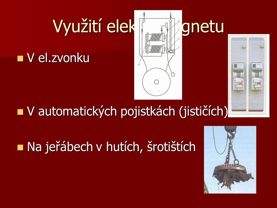 Využití elektromagnetu V el.zvonku V el.zvonku V automatických pojistkách (jističích) V automatických pojistkách (jističích) Na jeřábech v hutích, šrotištích Na jeřábech v hutích, šrotištích