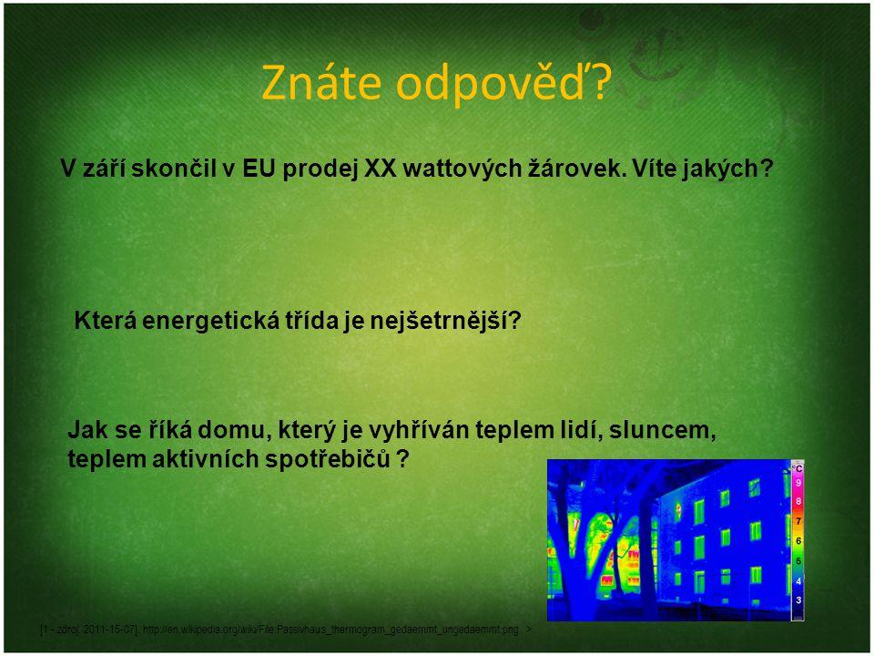 Znáte odpověď? V září skončil v EU prodej XX wattových žárovek. Víte jakých? Která energetická třída je nejšetrnější? [1 - zdroj. 2011-15-07]. http://
