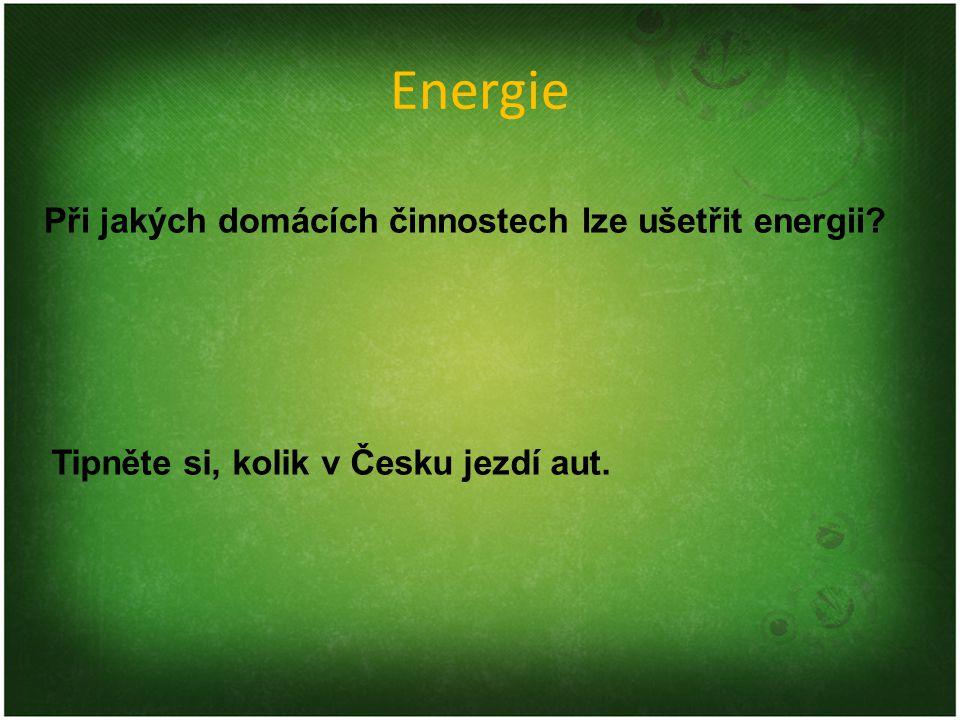 Energie Při jakých domácích činnostech lze ušetřit energii Tipněte si, kolik v Česku jezdí aut.