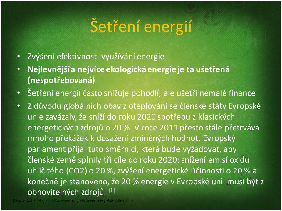 Šetření energií - vytápění Největší výdaj domácností, cena plynu neustále roste Pasivní dům – většina tepla se do domu dostává pasivně(lidé, spotřebiče, slunce..) Izolace – významně zamezuje únikům tepla Nepřetápění – V obytných místnostech je doporučováno vytápět na 20-21°C, každý další stupeň navíc znamená zvýšení spotřeby energie zhruba o 6% Biomasa – při vlastním vytápění je vhodné používat biomasu (kompostovaná těla rostlin, hub, živočichů…) Těsnění oken, izolace trubek, větrání krátce a intenzivně, teplé oblečení…