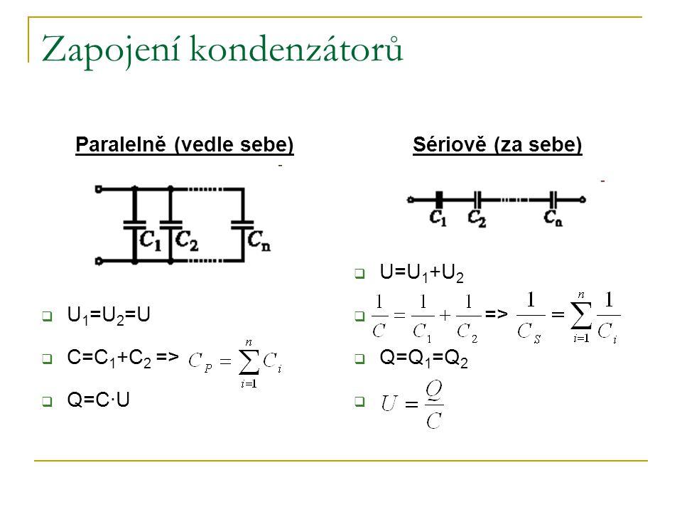 Zapojení kondenzátorů Paralelně (vedle sebe)  U 1 =U 2 =U  C=C 1 +C 2 =>  Q=C·U Sériově (za sebe)  U=U 1 +U 2  =>  Q=Q 1 =Q 2 