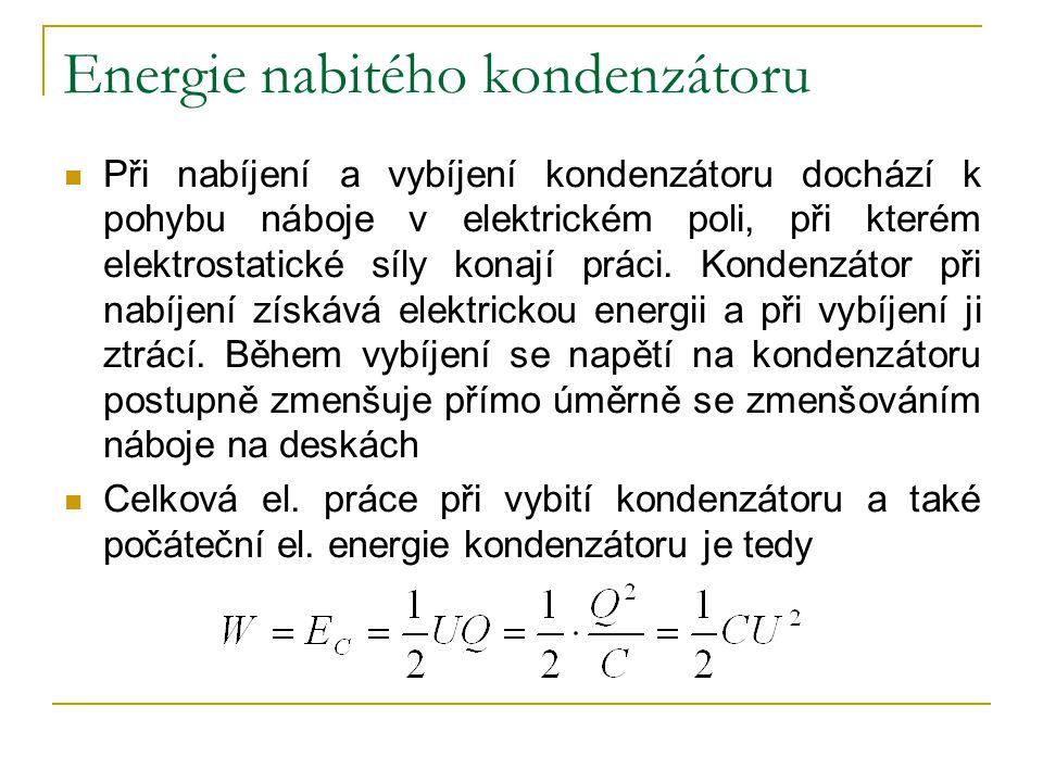 Energie nabitého kondenzátoru Při nabíjení a vybíjení kondenzátoru dochází k pohybu náboje v elektrickém poli, při kterém elektrostatické síly konají práci.