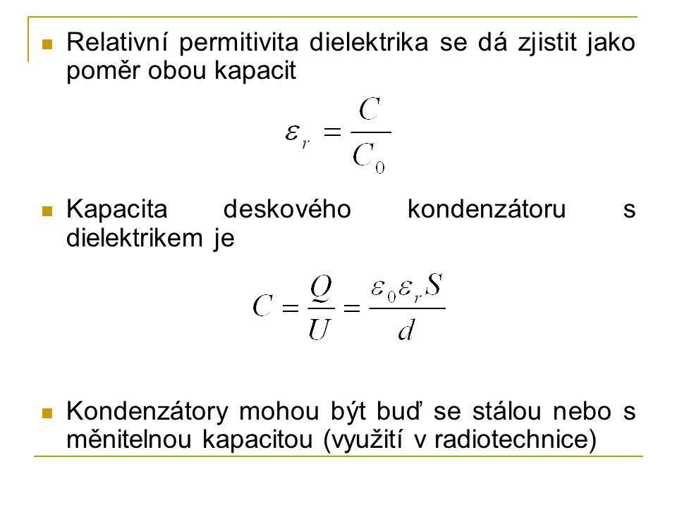 Relativní permitivita dielektrika se dá zjistit jako poměr obou kapacit Kapacita deskového kondenzátoru s dielektrikem je Kondenzátory mohou být buď se stálou nebo s měnitelnou kapacitou (využití v radiotechnice)