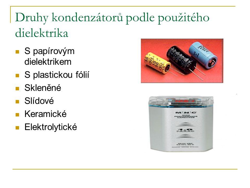 Druhy kondenzátorů podle použitého dielektrika S papírovým dielektrikem S plastickou fólií Skleněné Slídové Keramické Elektrolytické