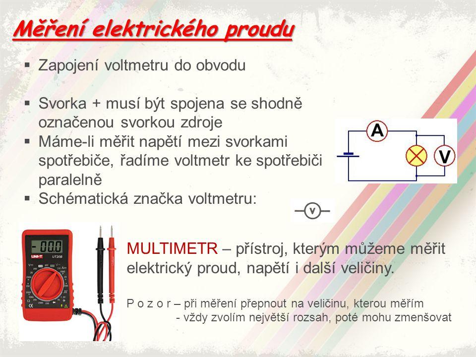 Měření elektrického proudu  Zapojení voltmetru do obvodu  Svorka + musí být spojena se shodně označenou svorkou zdroje  Máme-li měřit napětí mezi s