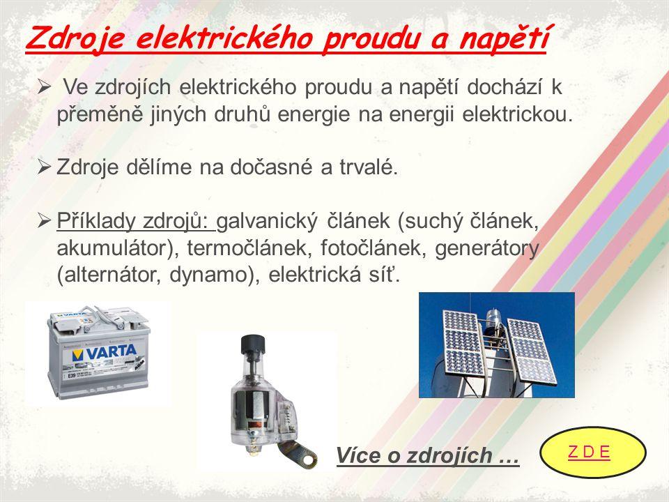 Zdroje elektrického proudu a napětí  Ve zdrojích elektrického proudu a napětí dochází k přeměně jiných druhů energie na energii elektrickou.  Zdroje