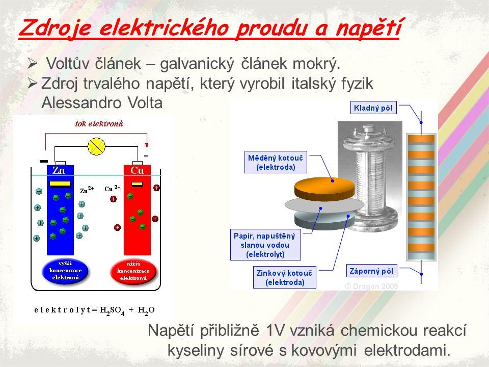 Zdroje elektrického proudu a napětí  Voltův článek – galvanický článek mokrý.  Zdroj trvalého napětí, který vyrobil italský fyzik Alessandro Volta N