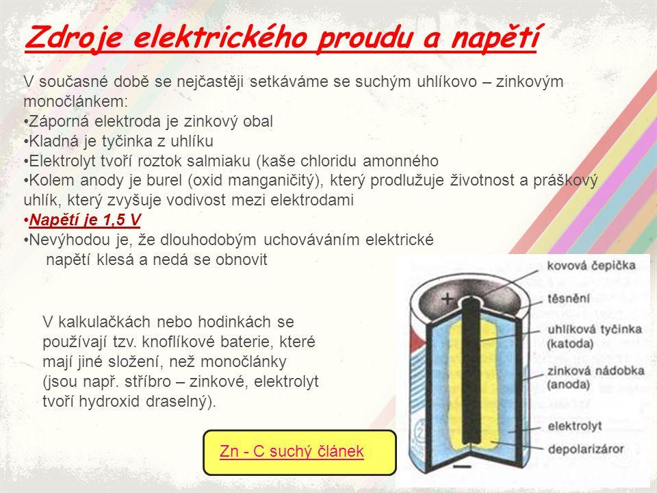 Zn - C suchý článek Zdroje elektrického proudu a napětí V současné době se nejčastěji setkáváme se suchým uhlíkovo – zinkovým monočlánkem: Záporná ele