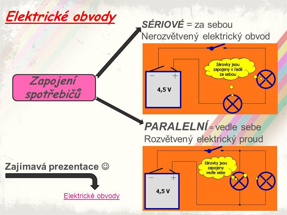 Zapojení spotřebičů SÉRIOVÉ = za sebou Nerozvětvený elektrický obvod PARALELNÍ = vedle sebe Rozvětvený elektrický proud Elektrické obvody Zajímavá pre