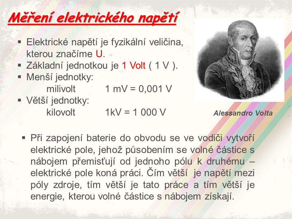 Měření elektrického napětí  Elektrické napětí je fyzikální veličina, kterou značíme U.  Základní jednotkou je 1 Volt ( 1 V ).  Menší jednotky: mili
