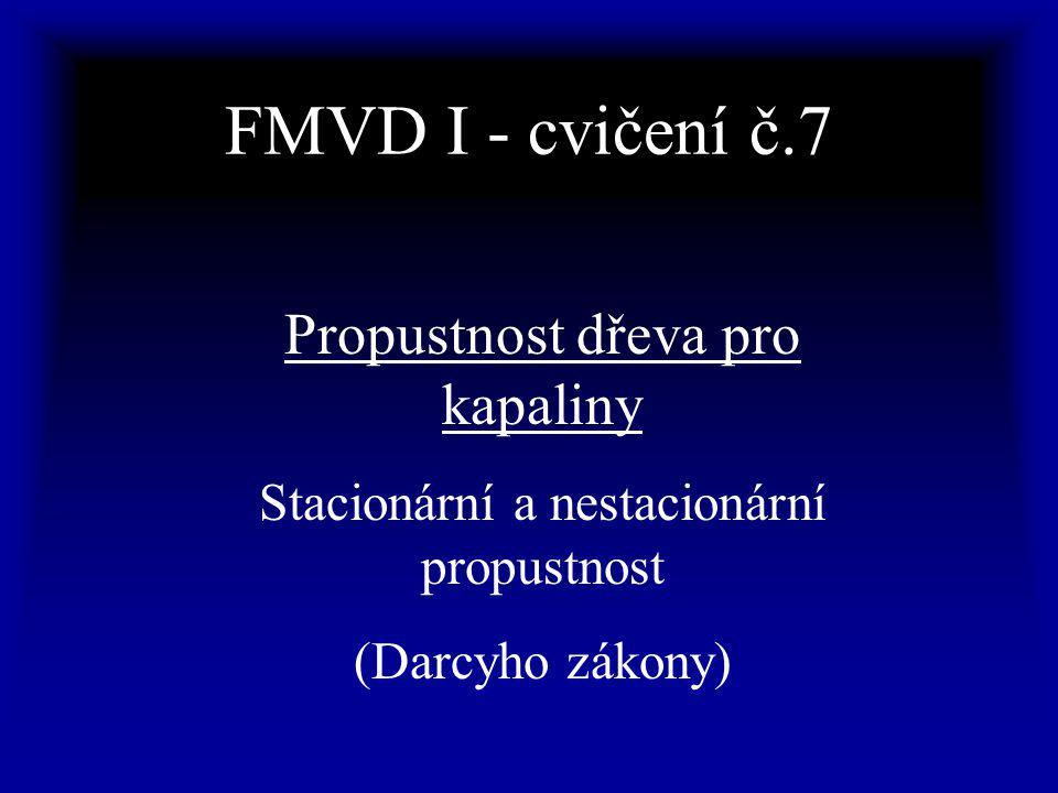 FMVD I - cvičení č.7 Propustnost dřeva pro kapaliny Stacionární a nestacionární propustnost (Darcyho zákony)
