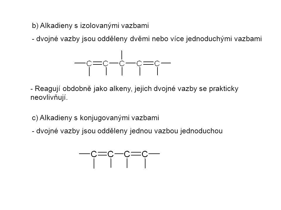 - Adiční reakce alkadienů probíhají stejným mechanismem jako u alkenů, ale vznikají směsi produktů.