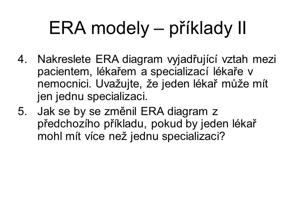 ERA modely – příklady II 4.Nakreslete ERA diagram vyjadřující vztah mezi pacientem, lékařem a specializací lékaře v nemocnici. Uvažujte, že jeden léka