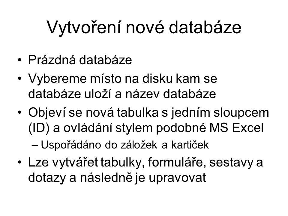 Vytvoření nové databáze Prázdná databáze Vybereme místo na disku kam se databáze uloží a název databáze Objeví se nová tabulka s jedním sloupcem (ID)