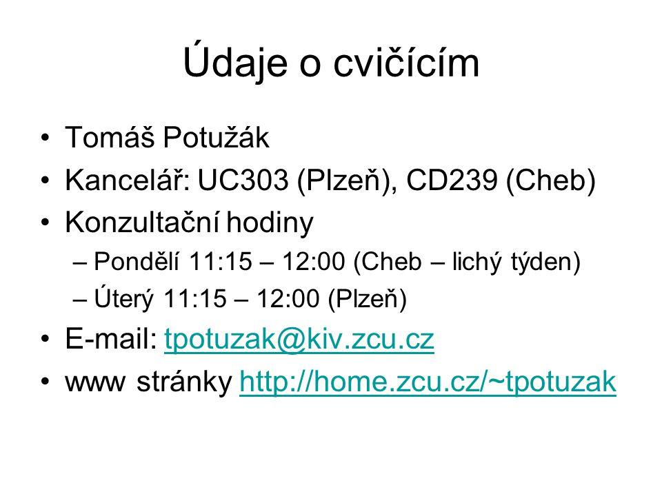 Údaje o cvičícím Tomáš Potužák Kancelář: UC303 (Plzeň), CD239 (Cheb) Konzultační hodiny –Pondělí 11:15 – 12:00 (Cheb – lichý týden) –Úterý 11:15 – 12: