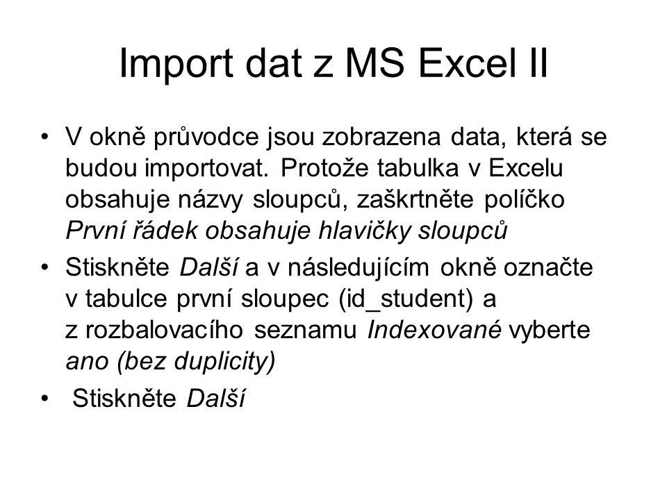 Import dat z MS Excel II V okně průvodce jsou zobrazena data, která se budou importovat. Protože tabulka v Excelu obsahuje názvy sloupců, zaškrtněte p