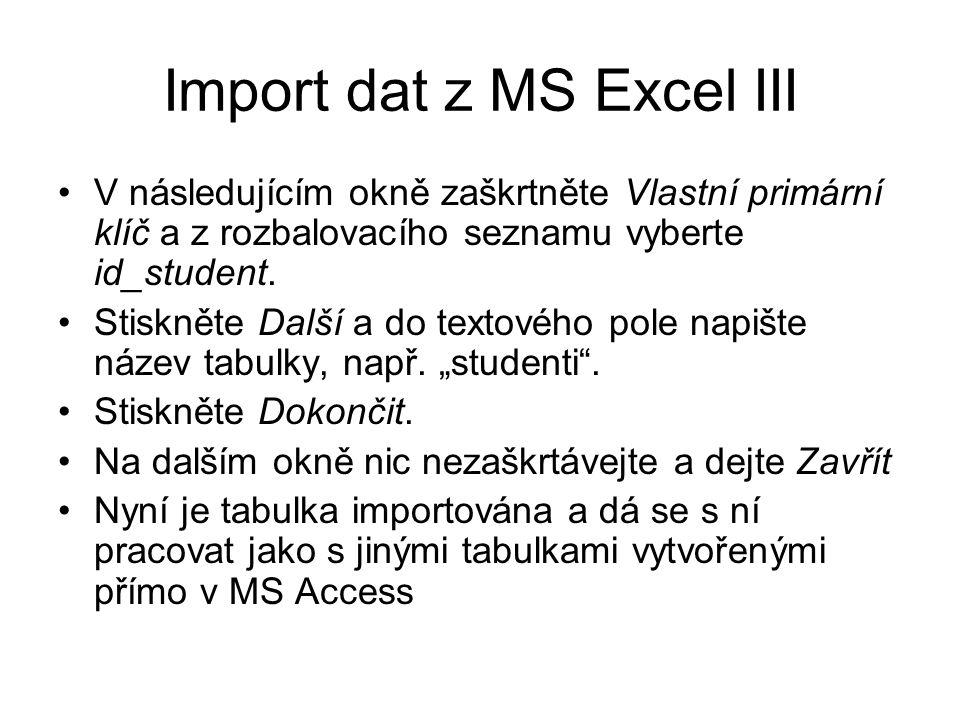 Import dat z MS Excel III V následujícím okně zaškrtněte Vlastní primární klíč a z rozbalovacího seznamu vyberte id_student. Stiskněte Další a do text