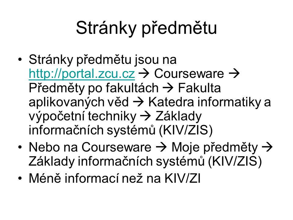 Stránky předmětu Stránky předmětu jsou na http://portal.zcu.cz  Courseware  Předměty po fakultách  Fakulta aplikovaných věd  Katedra informatiky a