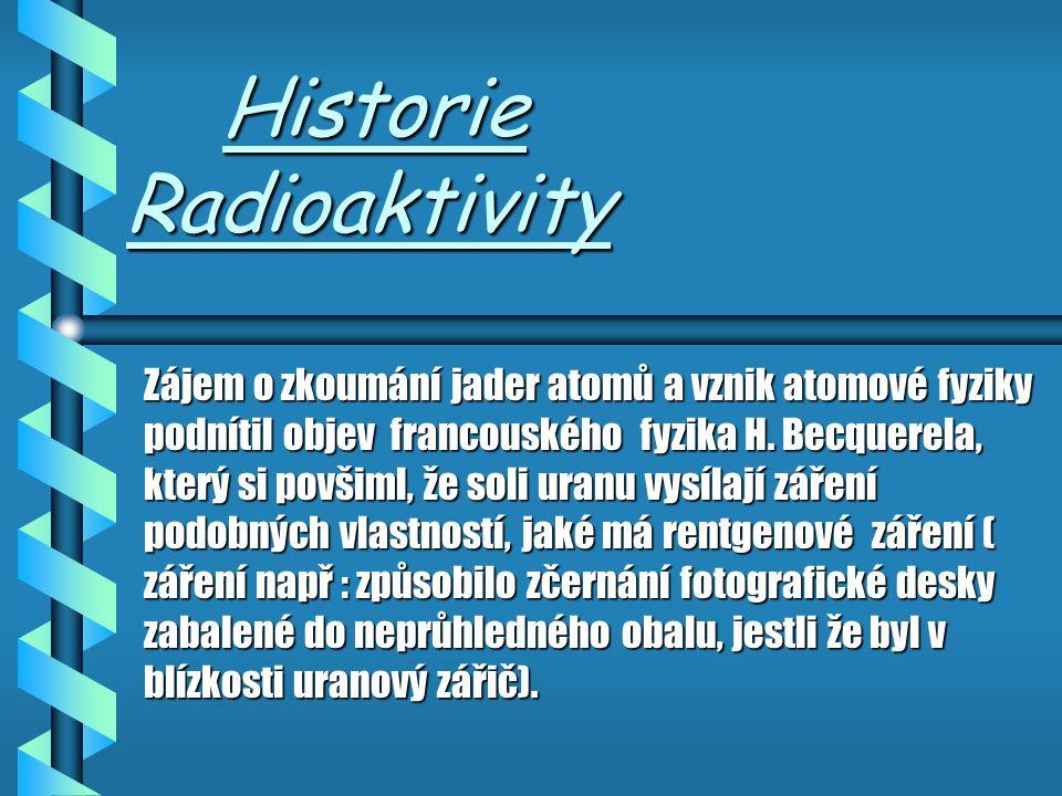 Obsah Prezentace Obsah Prezentace b 1. Historie radioaktivity b 2. Historie radioaktivity 2 b 3. Co je to radioaktivita b 4. Jak poznáme radioaktivitu