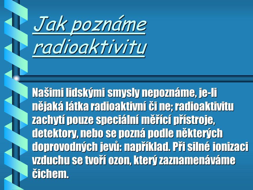 Co je to radioaktivita Co je to radioaktivita Radioaktivita- je vlastnost některých atomů samovolně se rozpadat (přeměňovat) na atomy jednodušší, vysí