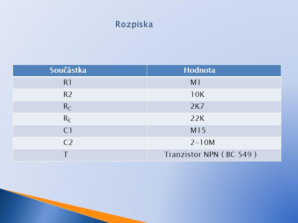 Součástka Hodnota R1 M1 R2 10K R C 2K7 R E 22K C1 M15 C2 2-10M T Tranzistor NPN ( BC 549 )