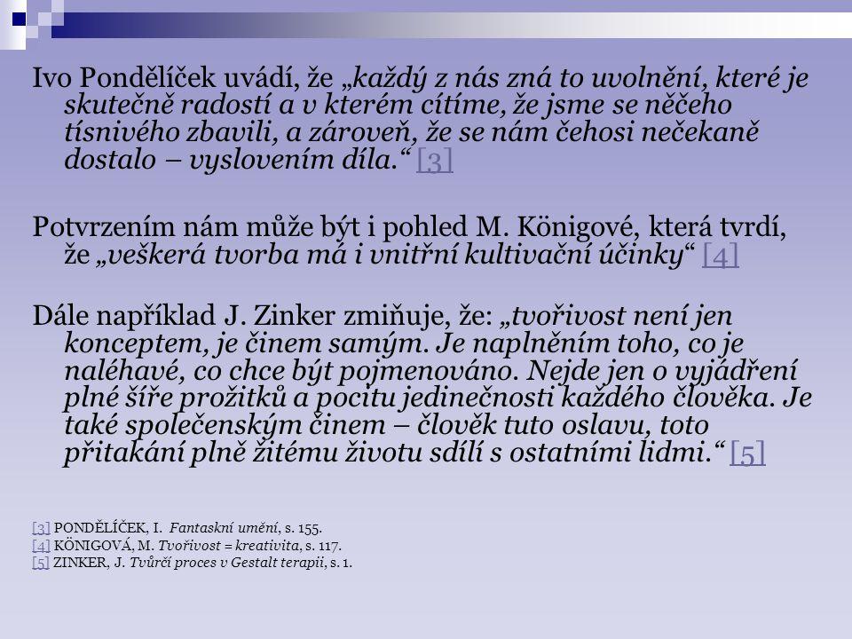 """Ivo Pondělíček uvádí, že """"každý z nás zná to uvolnění, které je skutečně radostí a v kterém cítíme, že jsme se něčeho tísnivého zbavili, a zároveň, že se nám čehosi nečekaně dostalo – vyslovením díla. [3][3] Potvrzením nám může být i pohled M."""