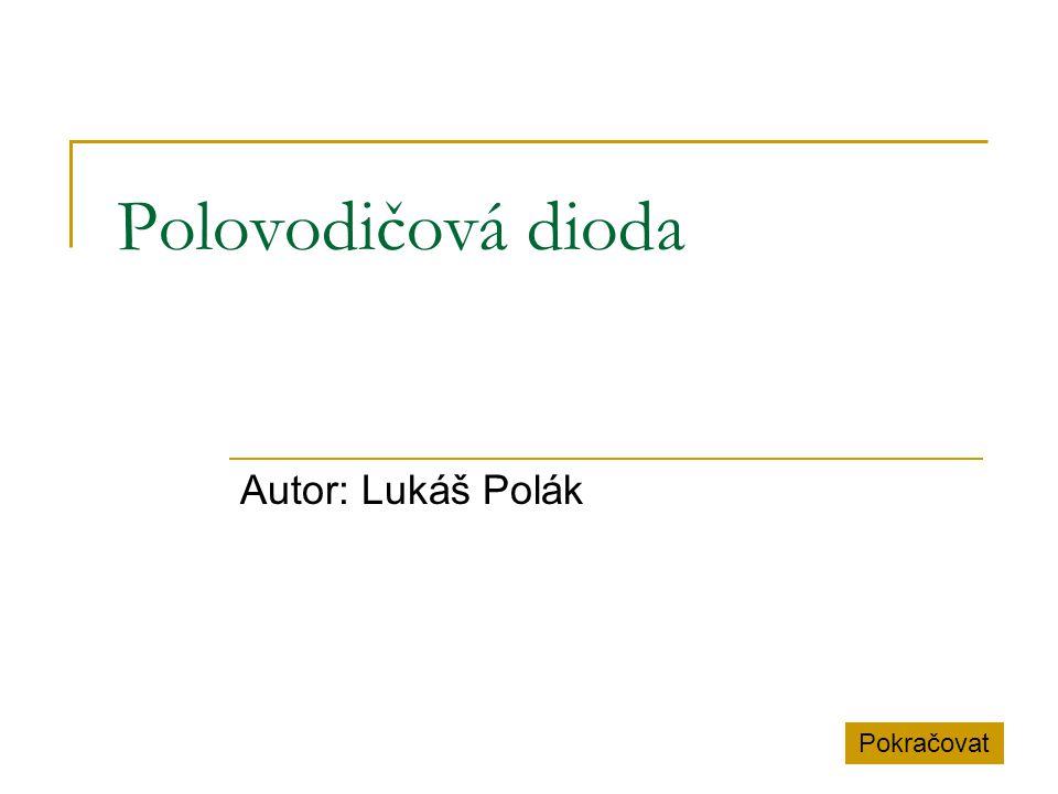 Polovodičová dioda Autor: Lukáš Polák Pokračovat