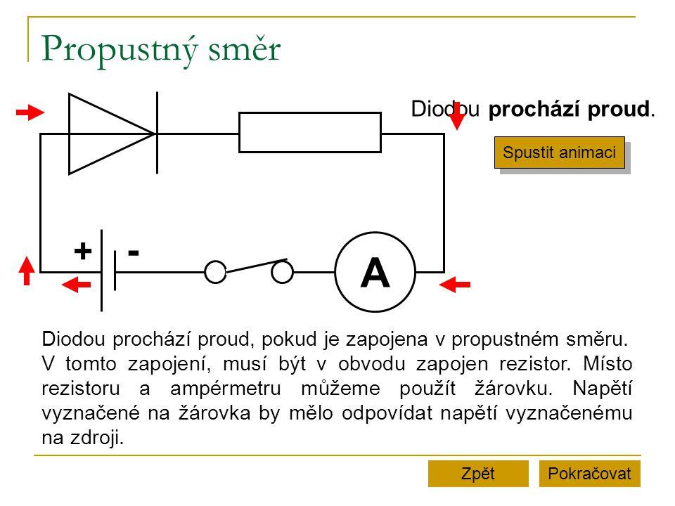 Propustný směr PokračovatZpět A + - Diodou prochází proud. Spustit animaci Diodou prochází proud, pokud je zapojena v propustném směru. V tomto zapoje
