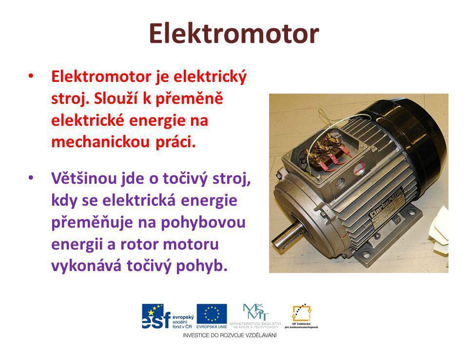Elektromotor Elektromotor je elektrický stroj. Slouží k přeměně elektrické energie na mechanickou práci. Většinou jde o točivý stroj, kdy se elektrick