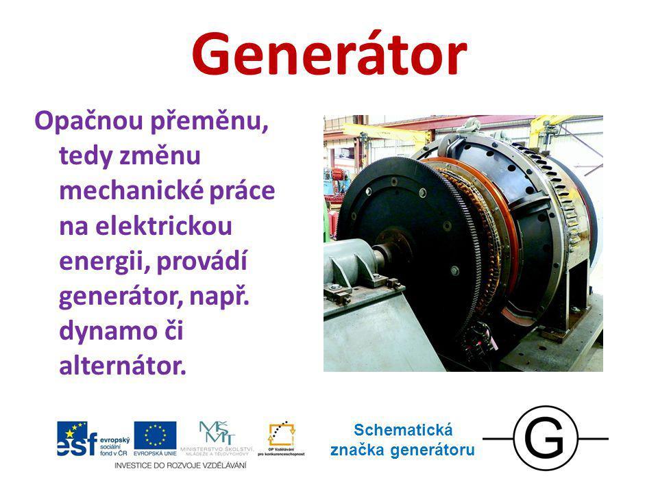 Generátor Opačnou přeměnu, tedy změnu mechanické práce na elektrickou energii, provádí generátor, např. dynamo či alternátor. Schematická značka gener