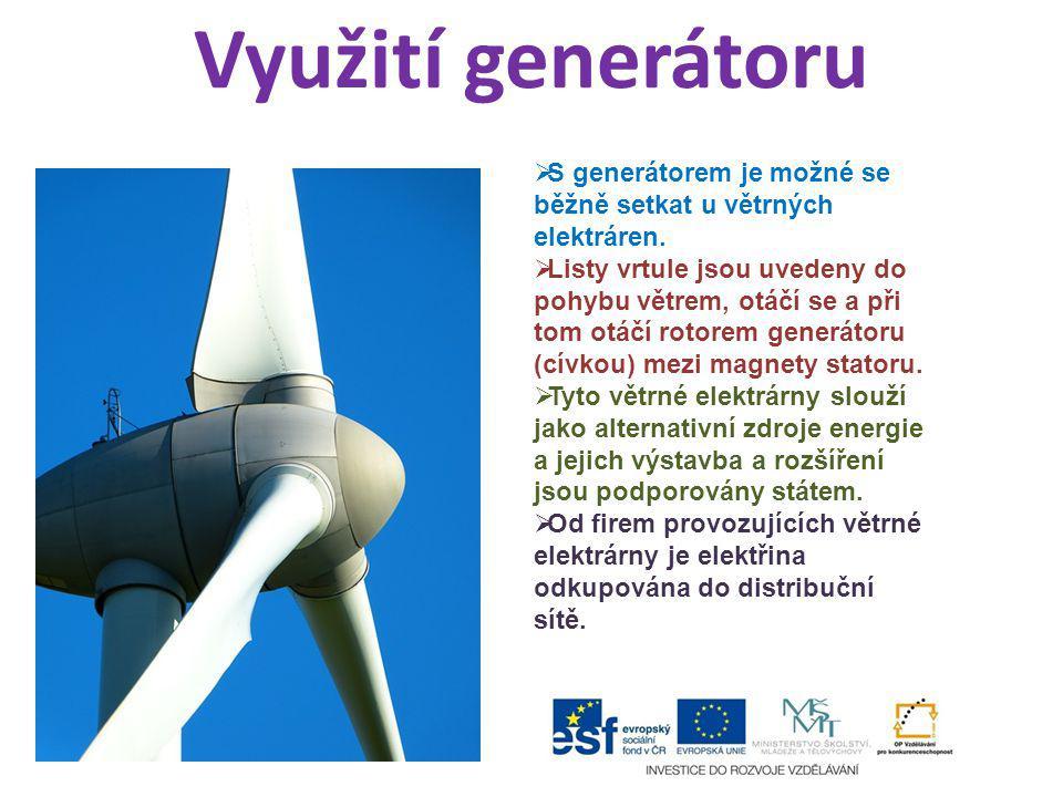 Využití generátoru  S generátorem je možné se běžně setkat u větrných elektráren.  Listy vrtule jsou uvedeny do pohybu větrem, otáčí se a při tom ot