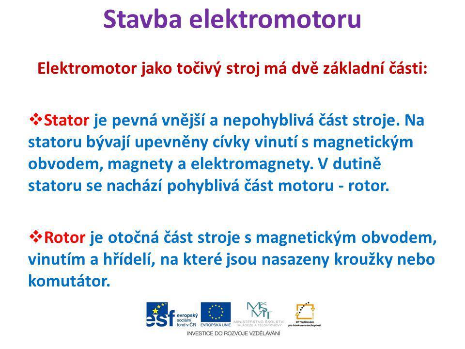 Stavba elektromotoru Elektromotor jako točivý stroj má dvě základní části:  Stator je pevná vnější a nepohyblivá část stroje. Na statoru bývají upevn