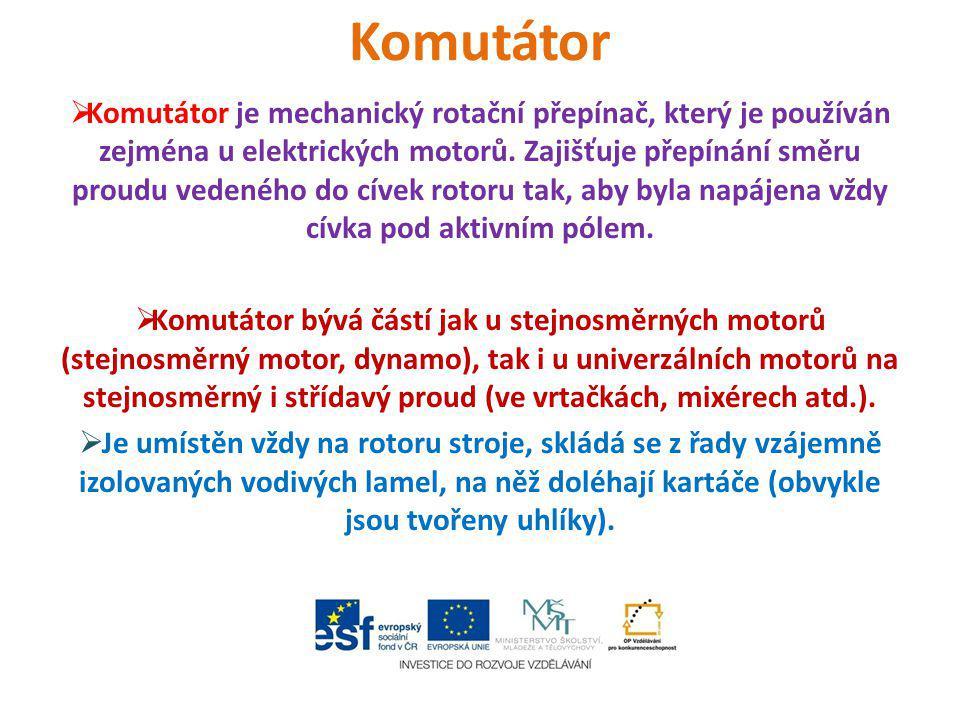 Komutátor  Komutátor je mechanický rotační přepínač, který je používán zejména u elektrických motorů. Zajišťuje přepínání směru proudu vedeného do cí