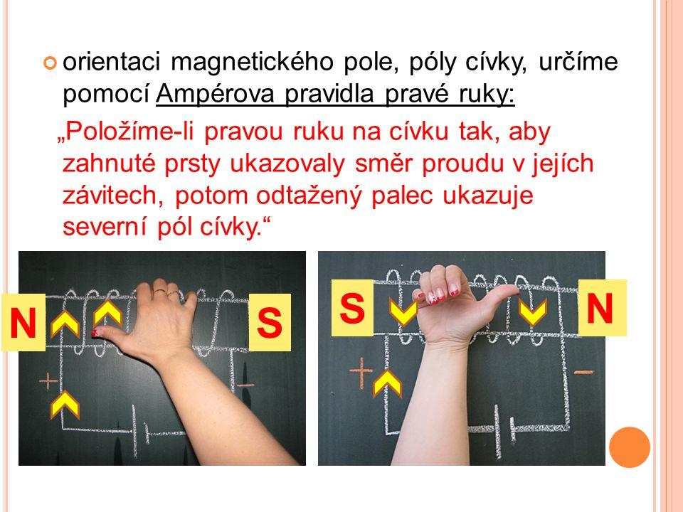 """orientaci magnetického pole, póly cívky, určíme pomocí Ampérova pravidla pravé ruky: """"Položíme-li pravou ruku na cívku tak, aby zahnuté prsty ukazoval"""