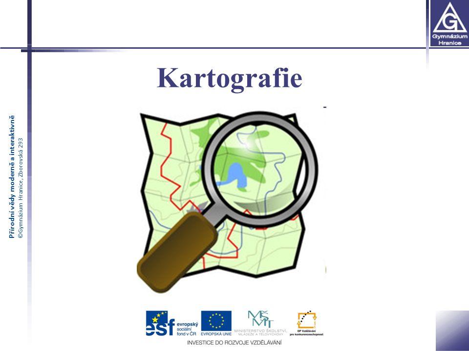 Přírodní vědy moderně a interaktivně ©Gymnázium Hranice, Zborovská 293 Kartografie