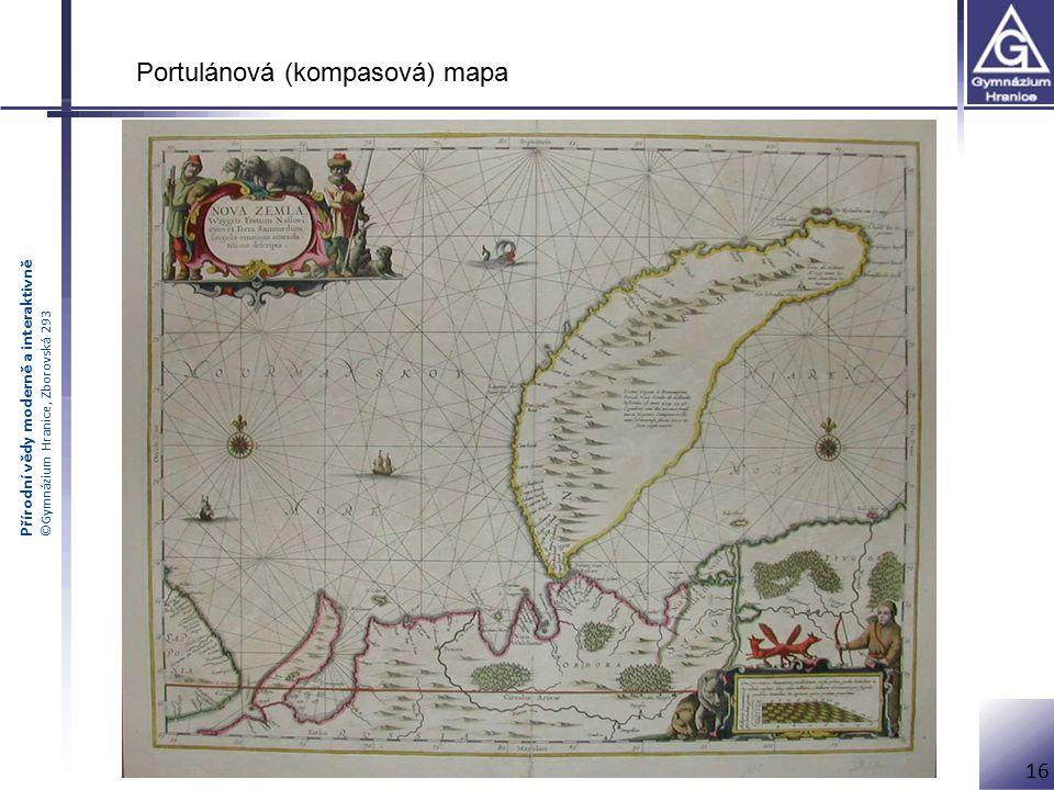 Přírodní vědy moderně a interaktivně ©Gymnázium Hranice, Zborovská 293 16 Portulánová (kompasová) mapa