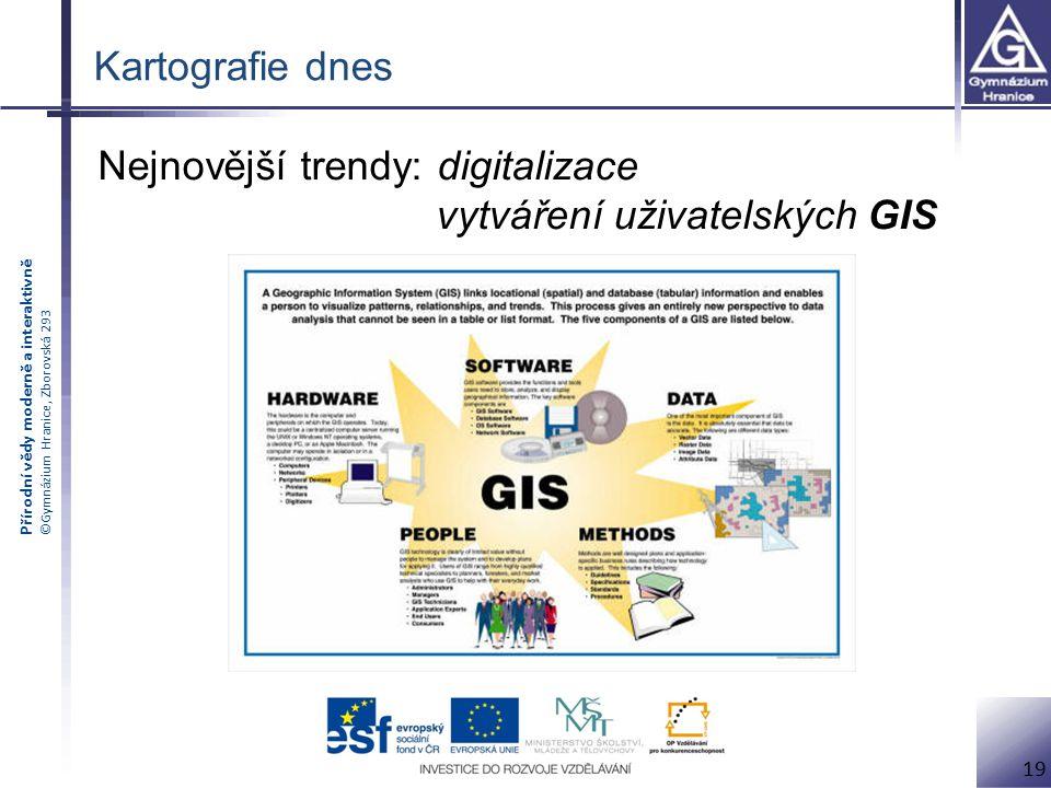 Přírodní vědy moderně a interaktivně ©Gymnázium Hranice, Zborovská 293 19 Nejnovější trendy: digitalizace vytváření uživatelských GIS Kartografie dnes