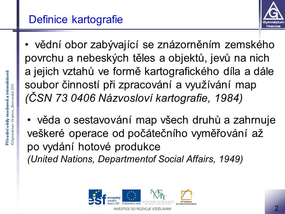 Přírodní vědy moderně a interaktivně ©Gymnázium Hranice, Zborovská 293 Definice kartografie vědní obor zabývající se znázorněním zemského povrchu a ne