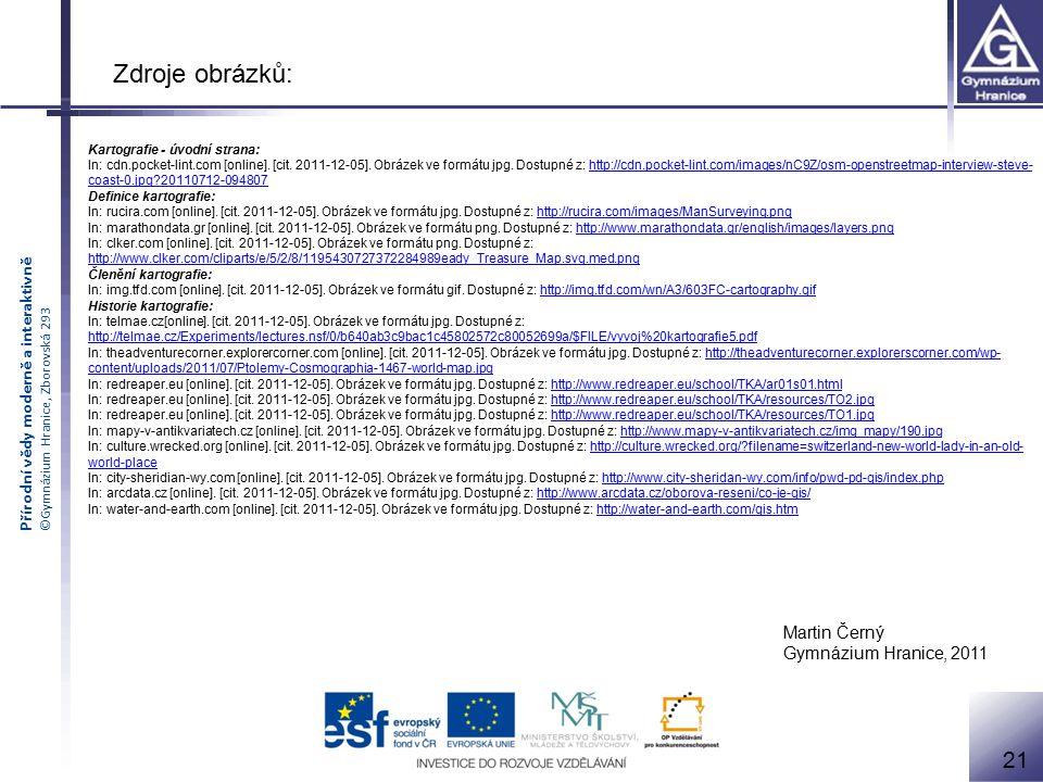 Přírodní vědy moderně a interaktivně ©Gymnázium Hranice, Zborovská 293 Kartografie - úvodní strana: In: cdn.pocket-lint.com [online]. [cit. 2011-12-05